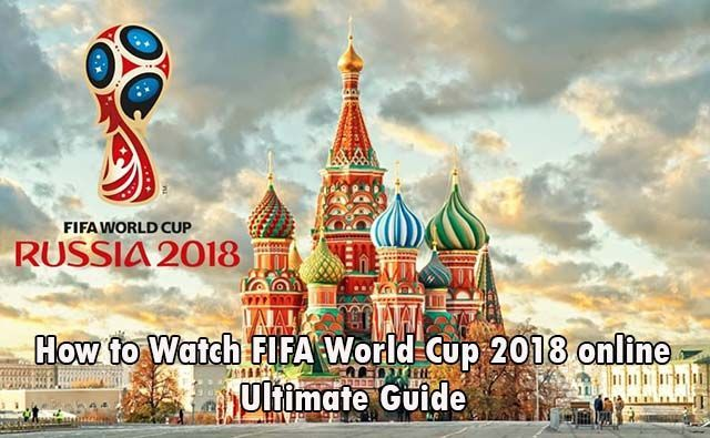 65266de179e Best guide to watch World Cup 2018 live stream online through official  channels includes 2018 FIFA World Cup schedule, TV telecast, Opening  ceremony and How ...
