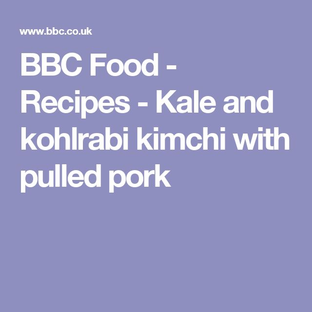 BBC Food - Recipes - Kale and kohlrabi kimchi with pulled pork