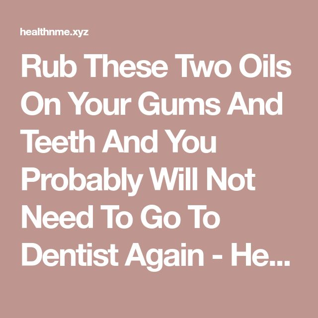 Rub These Two Oils On Your Gums And Teeth And You Probably Will Not Need To Go To Dentist Again - HealthNMe