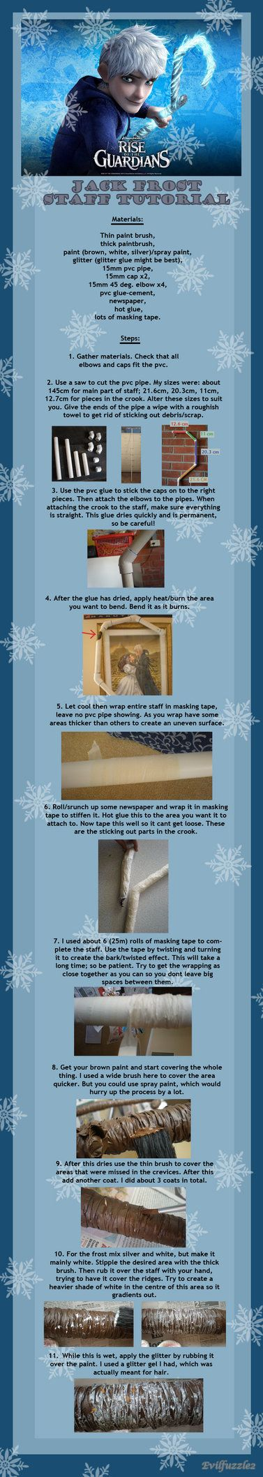This is my tutorial for how I did my Jack Frost staff. I based it off Apples & Aces staff tutorial. Took about 5 days to complete. Apples and Aces Staff Tutorial: fyeahriseoftheguardians.tumblr...