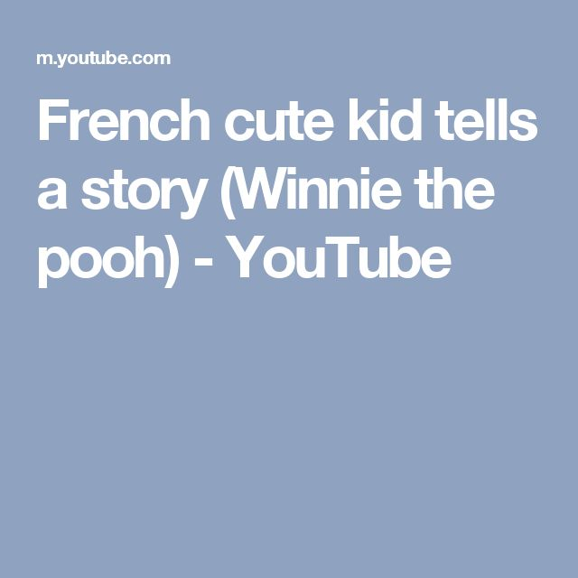 French cute kid tells a story (Winnie the pooh) - YouTube