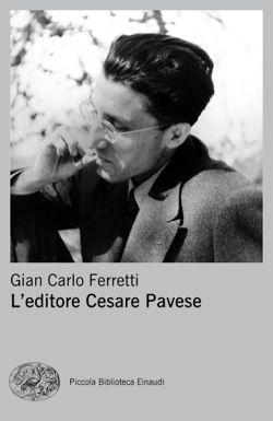 Gian Carlo Ferretti, L'editore Cesare Pavese, Piccola Biblioteca Einaudi - DISPONIBILE ANCHE IN EBOOK