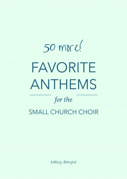 50 (more!) favorite anthems for the small church choir   @ashleydanyew