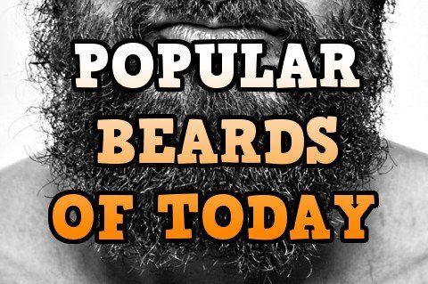 POPULAR BEARDS OF TODAY