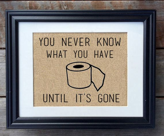 You Never Know What You Have Until It S Gone Burlap By Milsomade Bathroom Sayingsfunny Bathroombathroom Printsbathroom Wall Artbathrooms
