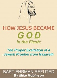 """Stirred by skeptic Bart Ehrman, Author Mike Robinson Shows the World Evidence Jesus is God in """"How Jesus Became God in the Flesh: Refuting Bart Ehrman"""" - http://prnation.org/stirred-skeptic-bart-ehrman-author-mike-robinson-shows-world-evidence-jesus-god-jesus-became-god-flesh-refuting-bart-ehrman/"""