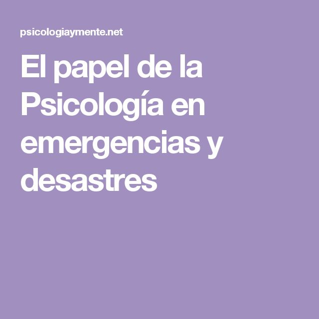 El papel de la Psicología en emergencias y desastres