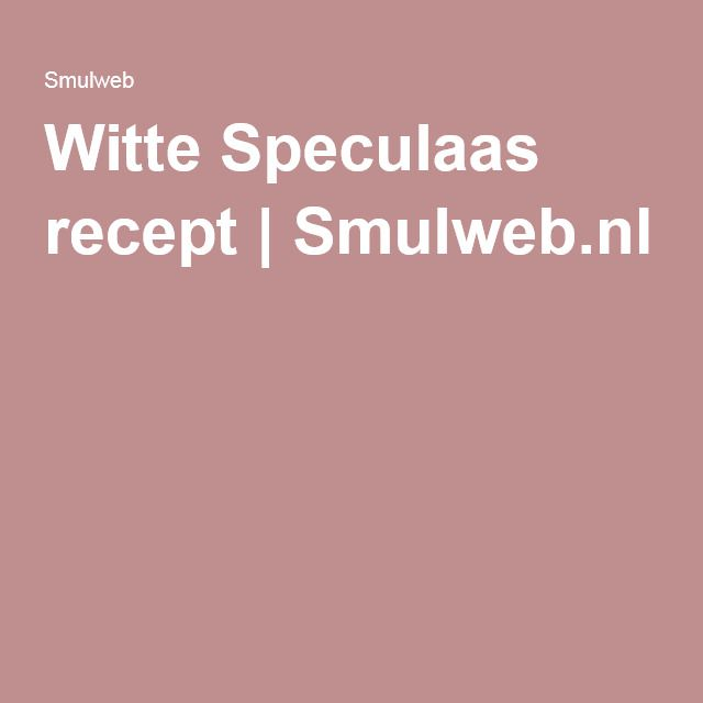Witte Speculaas recept | Smulweb.nl
