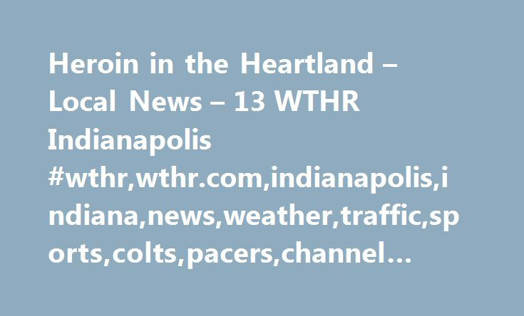 Heroin in the Heartland – Local News – 13 WTHR Indianapolis #wthr,wthr.com,indianapolis,indiana,news,weather,traffic,sports,colts,pacers,channel #13, #heroin, #addiction, #drugs http://uganda.remmont.com/heroin-in-the-heartland-local-news-13-wthr-indianapolis-wthrwthr-comindianapolisindiananewsweathertrafficsportscoltspacerschannel-13-heroin-addiction-drugs/  # UPDATE: 23-year-old Cara Crane died from an overdose Monday. Her family is making funeral arrangements Tuesday in Boone County. Her…
