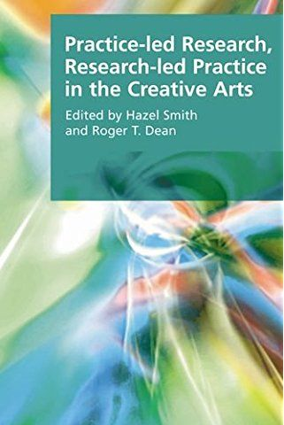 Practice-led Research, Research-led Practice in the Creative Arts (Research Methods for the Arts and Humanities)