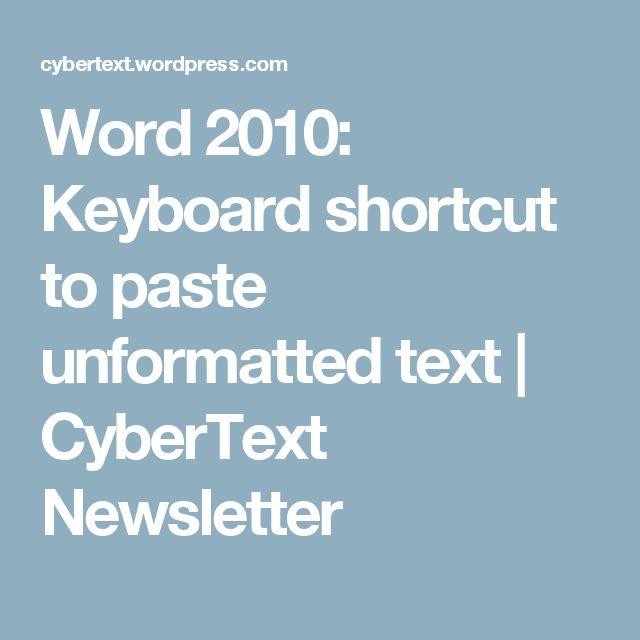 Word 2010: Keyboard shortcut to paste unformatted text   CyberText Newsletter