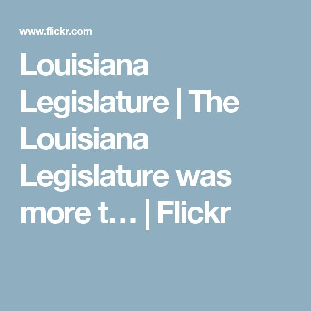 Louisiana Legislature | The Louisiana Legislature was more t… | Flickr