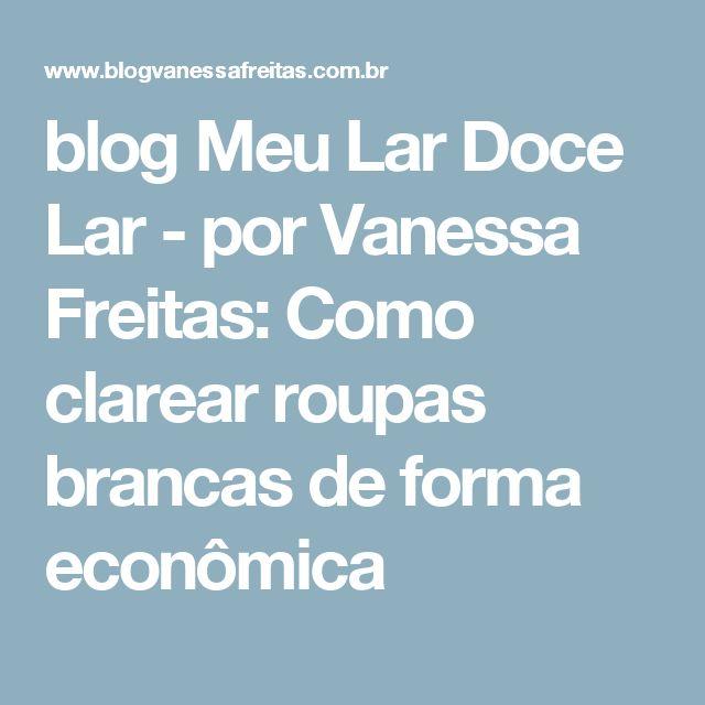 blog Meu Lar Doce Lar  - por Vanessa Freitas: Como clarear roupas brancas de forma econômica