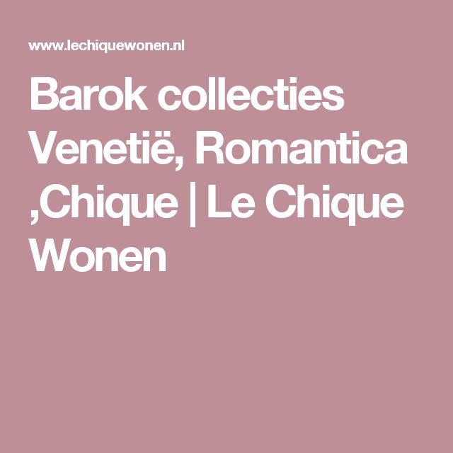 Barok collecties Venetië, Romantica ,Chique    | Le Chique Wonen