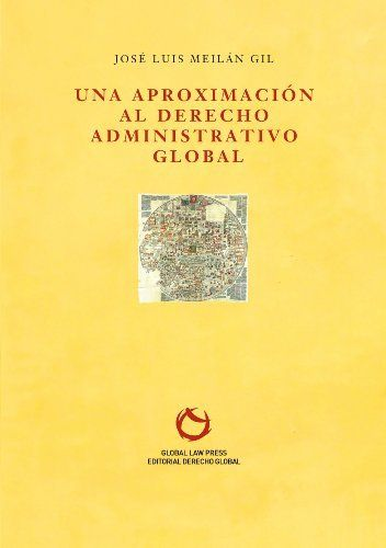 Una Aproximación al Derecho Administrativo Global (Serie Albero) (Spanish Edition) by Jose Luis Meilán Gil. $9.90. 90 pages. Publisher: Global Law Press; 1 edition (December 7, 2012)