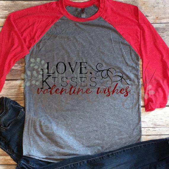 Love, Kisses & Valentine Wishes. Vinyl Valentine's Day Shirt. Raglan shirt. baseball tee.