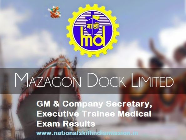 Mazagon Dock Ltd Results 2016 – GM & Company Secretary, Executive Trainee Medical Exam List : RESULTS PUBLISHED  Mazagon Dock Ltd Results 2016 – GM & Company Secretary, Executive Trainee Medical Exam List: Mazagon Dock Shipbuilders Limited released medical exam list for the posts of General Manager & Company Secretary of Advt No. 53/2016 & Executive Trainee (HR) of Advt No. 50/2016. Selected candidates have to attend for medical examination on 11-01-2017.