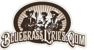 Bluegrass Lyrics - Providing Lyrics for Traditional Bluegrass and Early Country songs