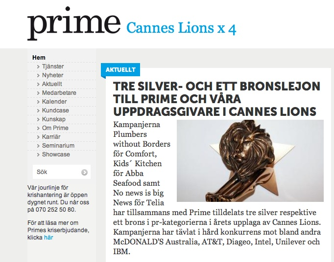 2009-2011, Stockholm, Sweden. Public Affairs Executive. Prime Group is one of Europe's leading PR agency, their success is giving them a lot of prices for e.g. Cannes Lions.