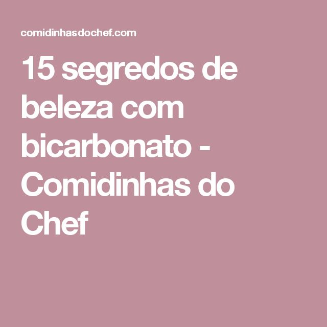 15 segredos de beleza com bicarbonato - Comidinhas do Chef