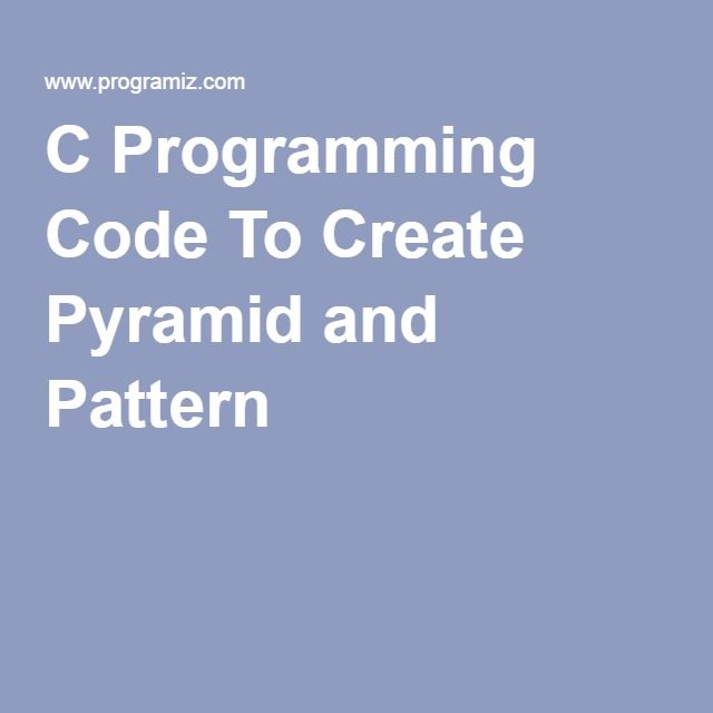 C Programming Code To Create Pyramid and Pattern
