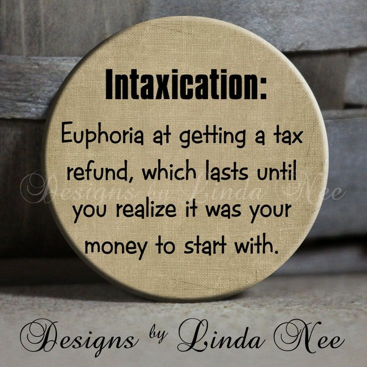 tax humor | Intaxication: Euphoria at getting a tax refund, which lasts until you ...