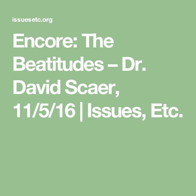 Encore: The Beatitudes – Dr. David Scaer, 11/5/16 | Issues, Etc.