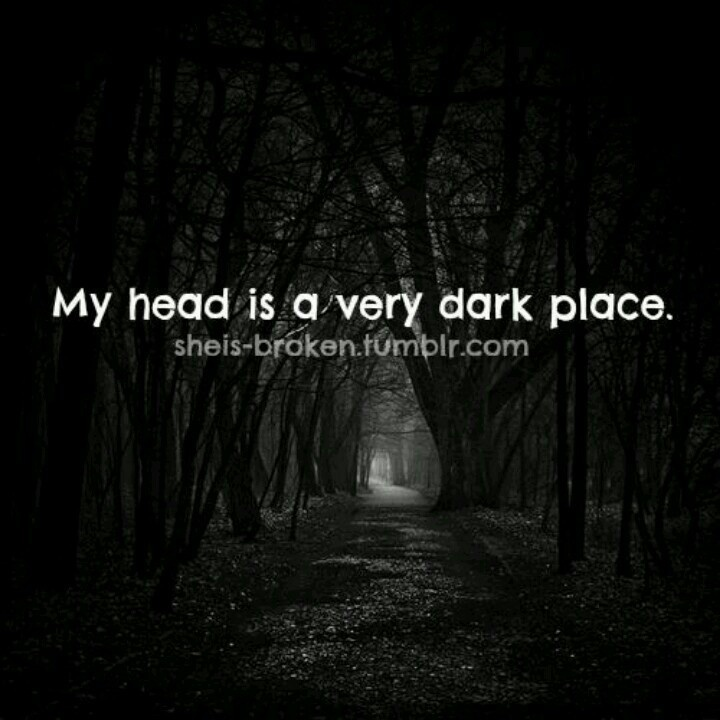 Dark Quotes About Depression: A Very Dark Dark Place....nobody Wants To Go....