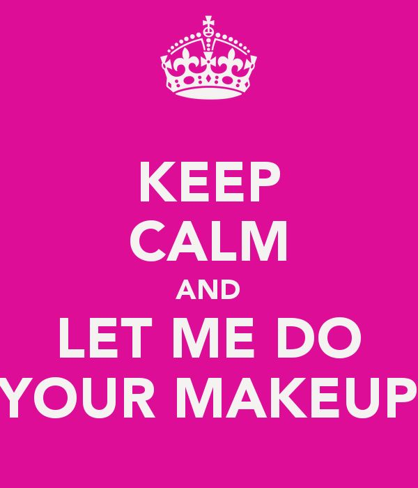 KEEP CALM AND LET ME DO YOUR MAKEUP - KEEP CALM AND CARRY ON Image Generator - brought to you by the Ministry of Information