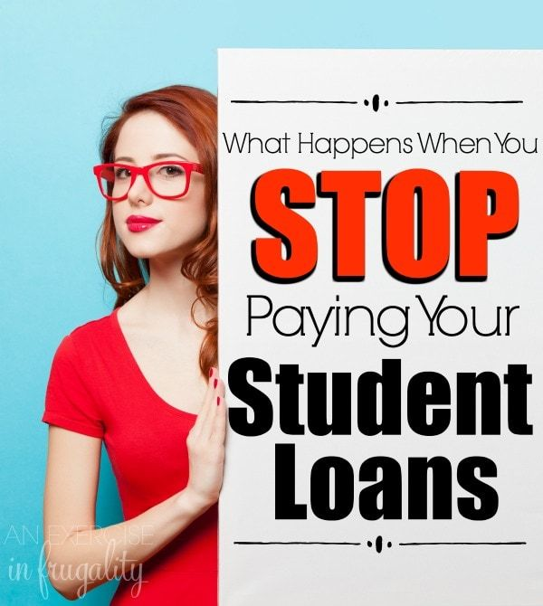What Happens When You Stop Paying Student Loans Paying Student Loans Student Loans Apply For Student Loans