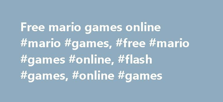 Free mario games online #mario #games, #free #mario #games #online, #flash #games, #online #games http://louisville.nef2.com/free-mario-games-online-mario-games-free-mario-games-online-flash-games-online-games/  # MARIO GAMES ONLINE FREE Today we meet Mario in a new and modern adventure. He's riding his bike and you must help him face the tough road and get through obstacles. You can change the way he's driving and reach the check points in order to avoid restarting the level from the…