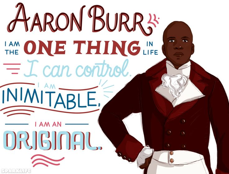 Aaron Burr- never thinks for himself