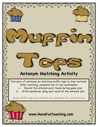 Muffin Tops Antonyms Activity: Find pairs of antonyms by matching muffin tops to their bottoms. After matching, complete one of two worksheets:      1- Record the antonym pairs found during game play  2- Write sentences using each word of the antonym pair