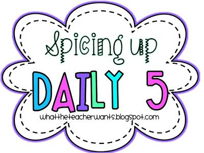 What the Teacher Wants!: How I Spice Up Daily 5