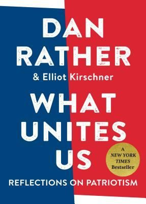 12 What unites us : reflections on patriotism by Dan Rather & Elliot Kirschner. A collection of essays that define the historical changes and essential institutions of America to suggest ways to overcome divisions within the country.