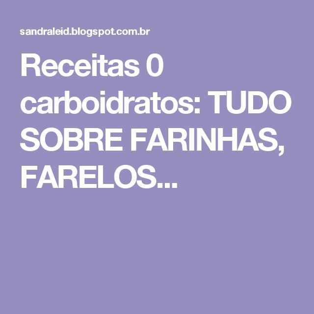 Receitas 0 carboidratos: TUDO SOBRE FARINHAS, FARELOS...
