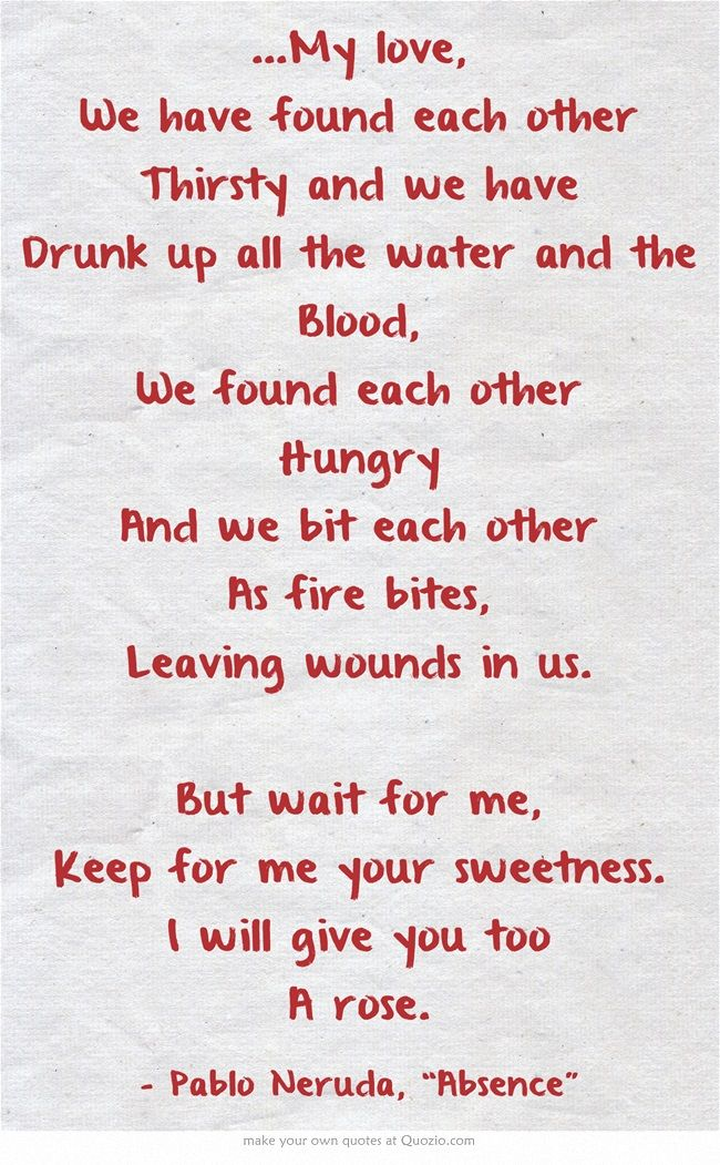 sweetness always by pablo neruda Our father thou art in heaven, in water, in airin all our silent and broad latitudeeverything bears your name, father in our dwelling: your name raises sweetness in sugar canebolivar tin has a bolivar gleamthe bolívar bird flies over the bolivar volcanothe potato, the saltpeter, the special shadows, the brooks, the phosphorous stone veinseverything comes from your extinguished lifeyour legacy.