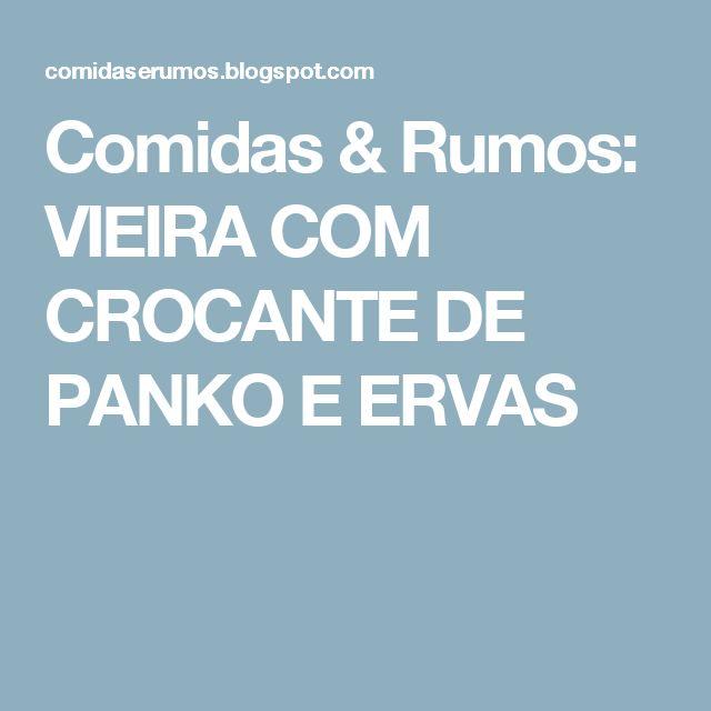 Comidas & Rumos: VIEIRA COM CROCANTE DE PANKO E ERVAS