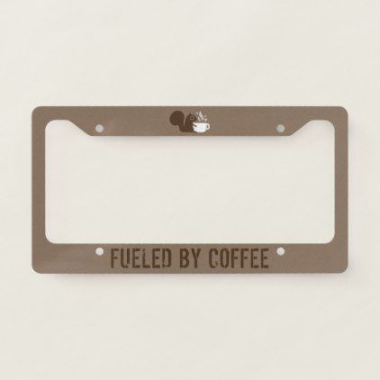 #Coffee Squirrel Fueled by Coffee - Custom License Plate Frame - #funny #coffee #quote #quotes