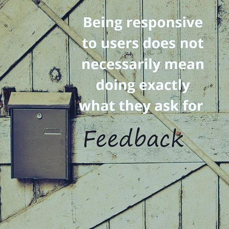 Being responsive to users does not necessarily mean doing exactly what they ask for