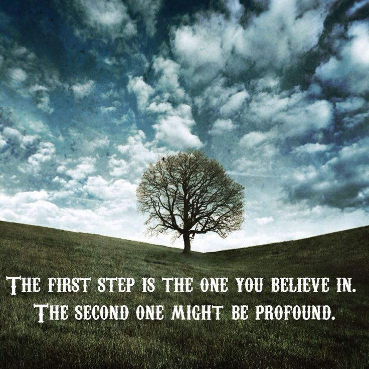 """The first step is the one you believe in.  The second one might be profound."""