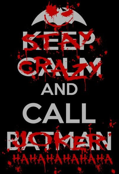 Keep Calm and Call Batman Stay Crazy and Call Joker