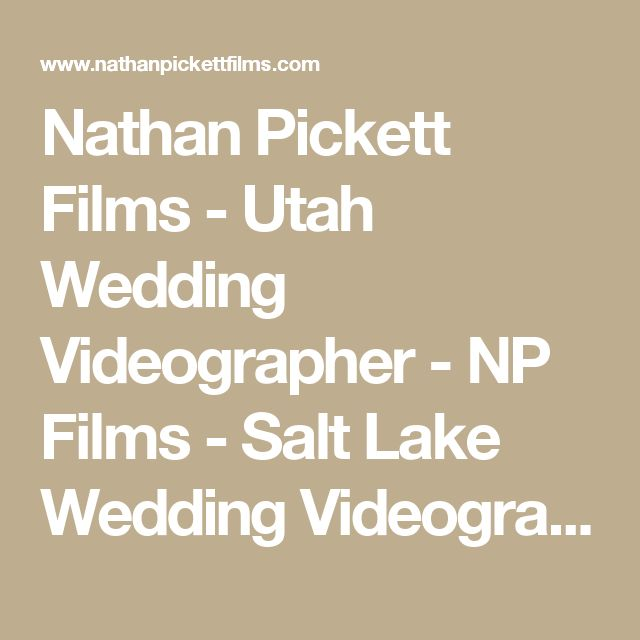Nathan Pickett Films - Utah Wedding Videographer - NP Films - Salt Lake Wedding Videography