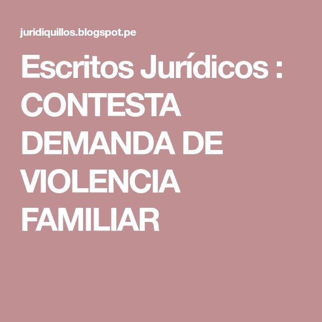 Escritos Jurídicos : CONTESTA DEMANDA DE VIOLENCIA FAMILIAR