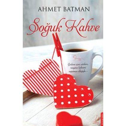 Soğuk Kahve-Ahmet Batman  Sıcacık bir kahveden yükselen güzel kokular eşliğinde keyifli bir okuma vaat ediyor Soğuk Kahve.