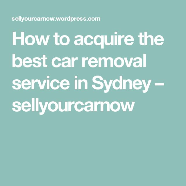 How to acquire the best car removal service in Sydney – sellyourcarnow
