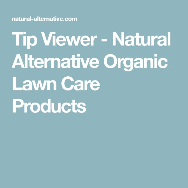 Tip Viewer - Natural Alternative Organic Lawn Care Products