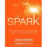 The Spark: The 28-Day Breakthrough Plan for Losing Weight, Getting Fit, and Transforming Your Life (Hardcover)By Chris Downie