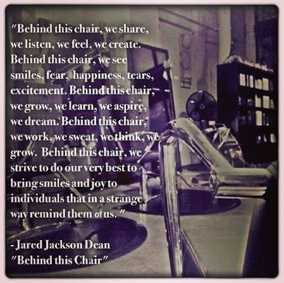 Behind the chair being a hair stylist pinterest for Chair quotes