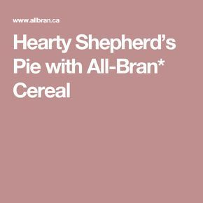 Hearty Shepherd's Pie with All-Bran* Cereal